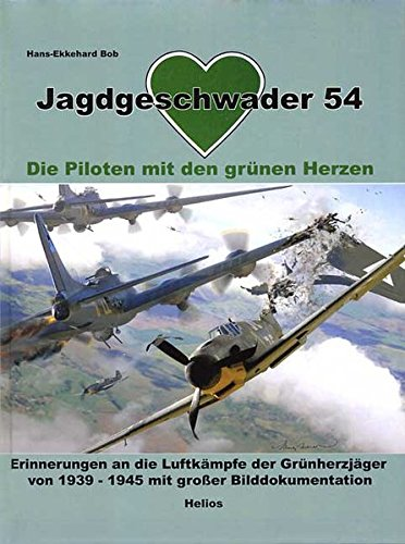 Jagdgeschwader 54 - Die Piloten mit den grünen Herzen - Erinnerungen an die Luftkämpfe der Grünherzjäger von 1939 - 1945 mit großer Bilddokumentation, - Bob, Hans-Ekkehard,