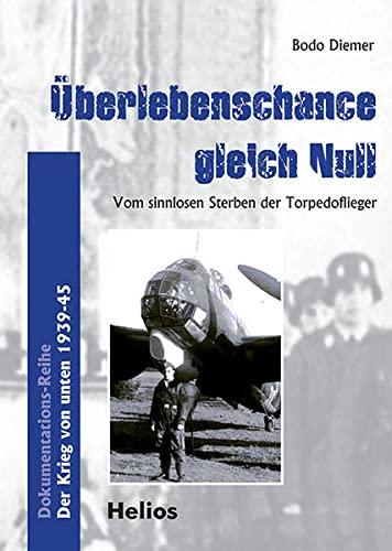 Überlebenschance gleich Null : Autobiographie / Vom sinnlosen Sterben der Torpedoflieger / Der Krieg von unten 1939-45 - Diemer Bodo