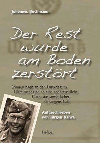 Der Rest wurde am Boden zerstört: Erinnerungen: Johannes Buchmann
