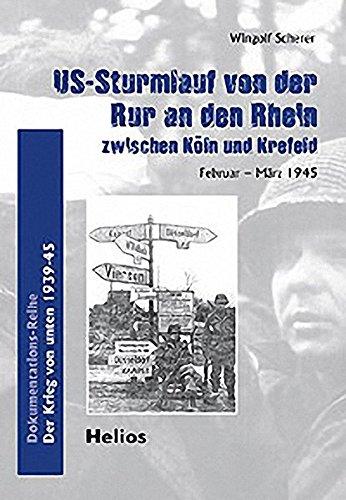 US-Sturmlauf von der Rur an den Rhein zwischen Köln und Krefeld. Februar - März 1945. Dokumentations-Reihe. Der Krieg von unten 1939-45. - Scherer, Wingolf
