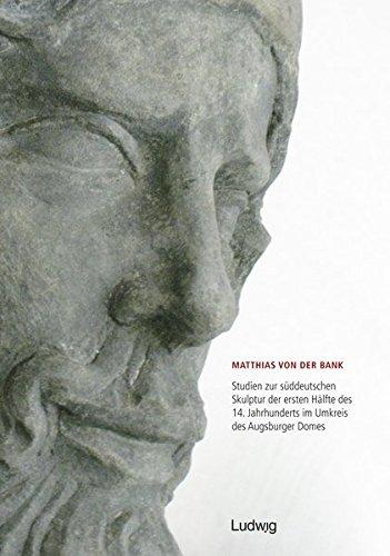Studien zur süddeutschen Skulptur der ersten Hälfte des 14. Jahrhunderts im Umkreis des ...