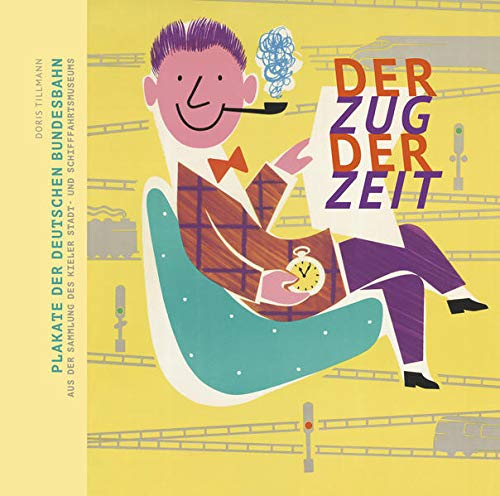 9783869352886: Der Zug der Zeit: Plakate der Deutschen Bundesbahn aus der Sammlung des Kieler Stadt- und Schifffahrtsmuseums
