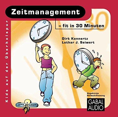 Zeitmanangement - fit in 30 Minuten: Lothar J. Seiwert,Dirk