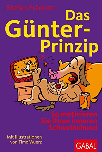 Das Günter-Prinzip: So motivieren Sie Ihren inneren Schweinehund (Günter, der innere Schweinehund) - Frädrich, Stefan