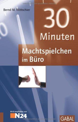 30 Minuten Machtspielchen im Büro. 30-Minuten-Reihe - Wittschier, Bernd M.