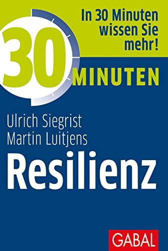 30 Minuten Resilienz: Ulrich Siegrist; Martin