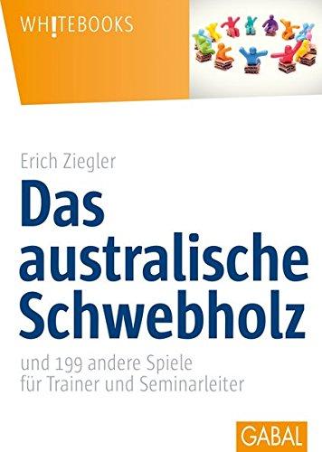 9783869363479: Das australische Schwebholz: und 199 andere Spiele f�r Trainer und Seminarleiter