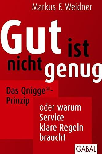 Gut ist nicht genug: Das Qnigge®-Prinzip oder warum Service klare Regeln braucht (Hardback): ...