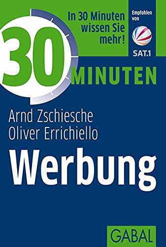 30 Minuten Werbung In 30 Minuten wissen Sie mehr!: Zschiesche, Arnd; Errichiello, Oliver