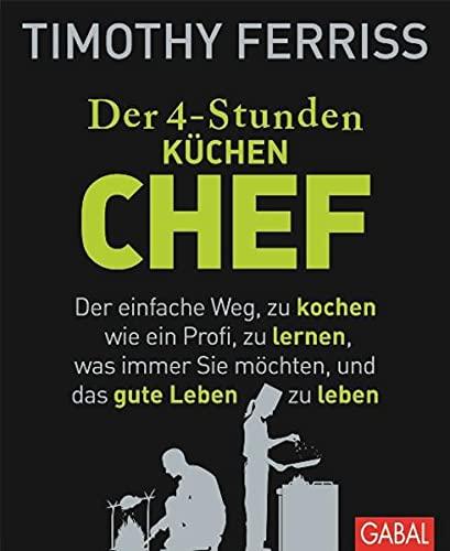 9783869365855: Der 4-Stunden-(K�chen-)Chef: Der einfache Weg, zu kochen wie ein Profi, zu lernen, was immer Sie m�chten, und das gute Leben zu leben