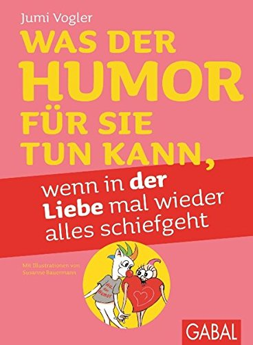 9783869365992: Was der Humor für Sie tun kann, wenn in der Liebe mal wieder alles schiefgeht