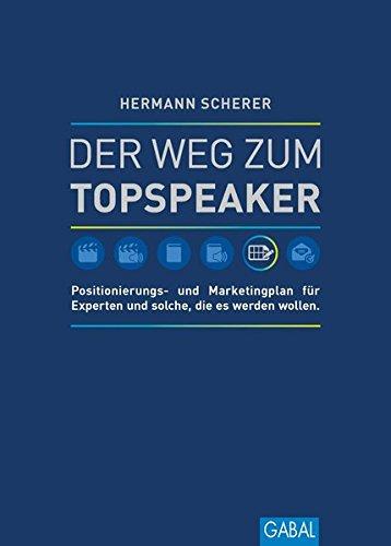 9783869366234: Der Weg zum Topspeaker: Positionierungs- und Marketingplan f�r Experten und solche, die es werden wollen