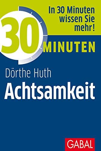 30 Minuten Achtsamkeit: Dörthe Huth