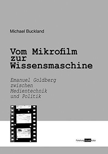 Vom Mikrofilm zur Wissensmaschine: Emanuel Goldberg zwischen Medientechnik und Politik. Biografie (Forschung Visuelle Kultur) - Frank Hartmann, Michael Buckland, et al.