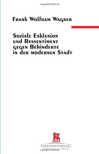 9783869397993: Soziale Exklusion und Ressentiments gegen Behinderte in der modernen Stadt