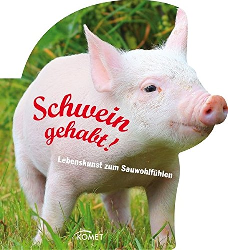 9783869411668: Schwein gehabt: Lebenskunst zum Sauwohlfühlen