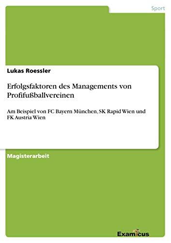 9783869430447: Erfolgsfaktoren des Managements von Profifußballvereinen: Am Beispiel von FC Bayern München, SK Rapid Wien und FK Austria Wien