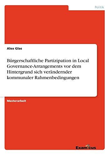 Bürgerschaftliche Partizipation in Local Governance-Arrangements vor dem Hintergrund sich ver&...