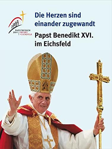 9783869440620: Die Herzen sind einander zugewandt: Papst Benedikt XVI. im Eichsfeld