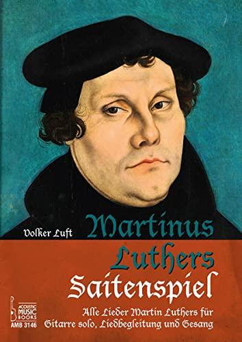 Martinus Luthers Saitenspiel: Alle Lieder Martin Luthers: Volker Luft