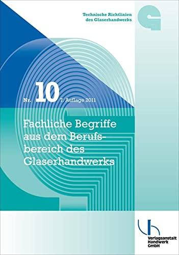 9783869501628: Technische Richtlinie des Glaserhandwerks Nr. 10 Fachliche Begriffe aus dem Berufsbereich des Glaserhandwerks