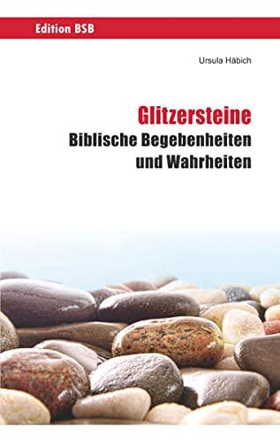 Glitzersteine: Biblische Begebenheiten und Wahrheiten: Häbich, Ursula