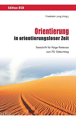 Orientierung in orientierungsloser Zeit: Festschrift für Paige Petterson zum 70. Geburtstag: ...