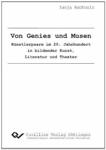 Von Genies und Musen: Künstlerpaare des 20. Jahrhunderts in bildender Kunst, Literatur und Theater - Tanja Buchholz