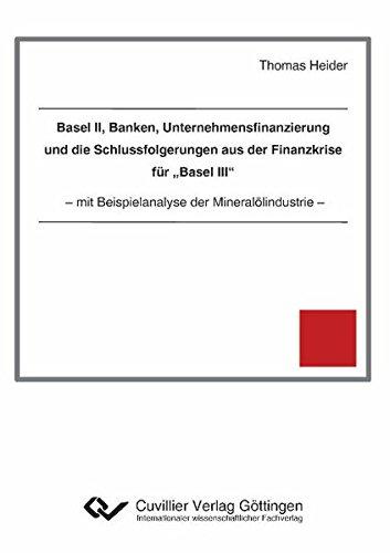 """Basel II, Banken, Unternehmensfinanzierung und die Schlussfolgerungen aus der Finanzkrise fur """"..."""
