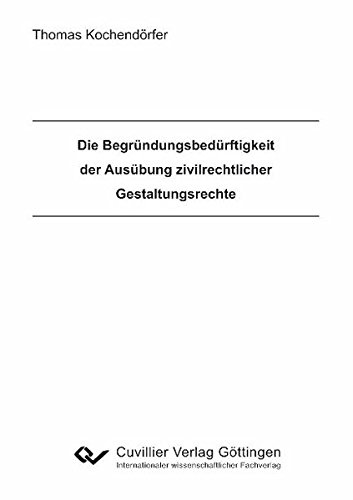 Die Begründungsbedürftigkeit der Ausübung zivilrechtlicher Gestaltungsrechte: Thomas...