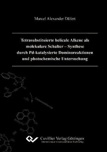 Tetrasubstituierte helicale Alkene als molekulare Schalter - Synthese durch Pd-katalysierte ...