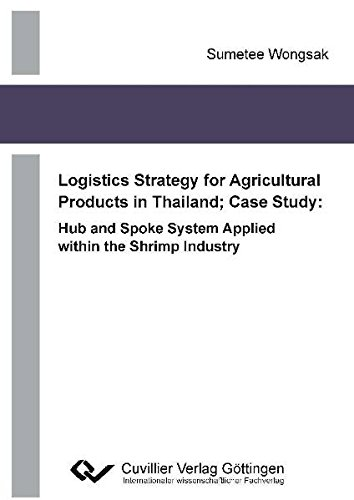 Logistics Strategy for Agricultural Products in Thailand;: Wongsak, Sumetee:
