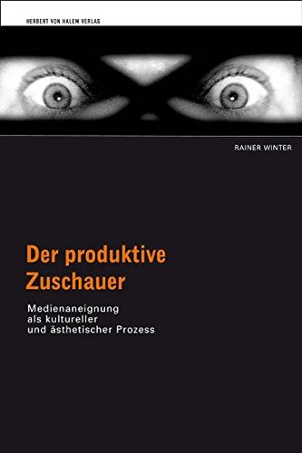 Der produktive Zuschauer. Medienaneignung als kultureller und ästhetischer Prozess - Winter, Rainer