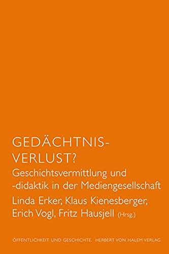 9783869620664: Gedächtnis-Verlust? Geschichtsvermittlung und -didaktik in der Mediengesellschaft: Geschichtsvermittlung und -didaktik in der Mediengesellschaft
