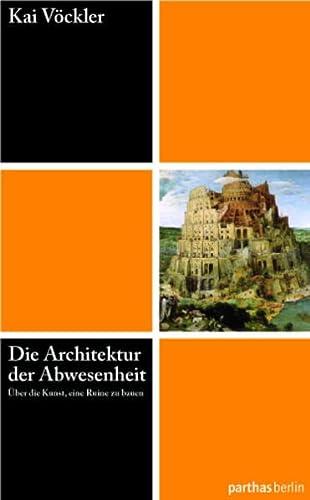 9783869640150: Die Architektur der Abwesenheit - Über die Kunst eine Ruine zu bauen