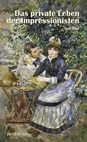 Das private Leben der Impressionisten - Roe, Sue