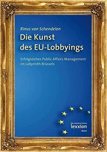 9783869651941: Die Kunst Des Eu-Lobbyings: Erfolgreiches Public Affairs Management Im Labyrinth Brussels (German Edition)