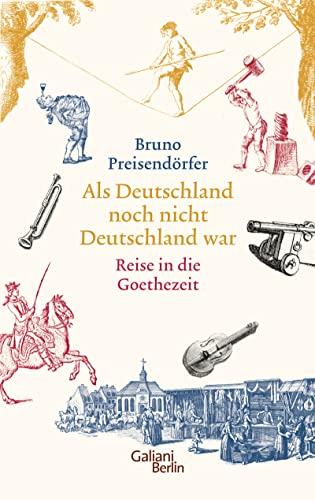9783869711102: Als Deutschland noch nicht Deutschland war: Eine Reise in die Goethezeit