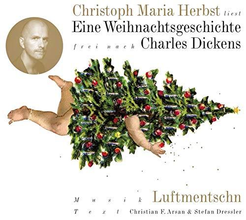 Eine Weihnachtsgeschichte: Frei nach Charles Dickens. Mit Musik von den Luftmentschn - Arsan Christian F, Dressler Stefan, Luftmentschn, Dickens Charles, Herbst Christoph M