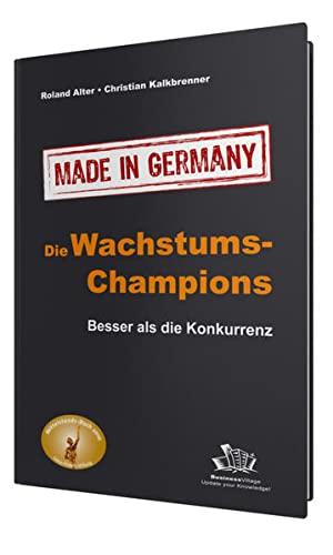Die Wachstums-Champions - Made in Germany: Besser als die Konkurrenz (Hardback): Roland Alter, ...