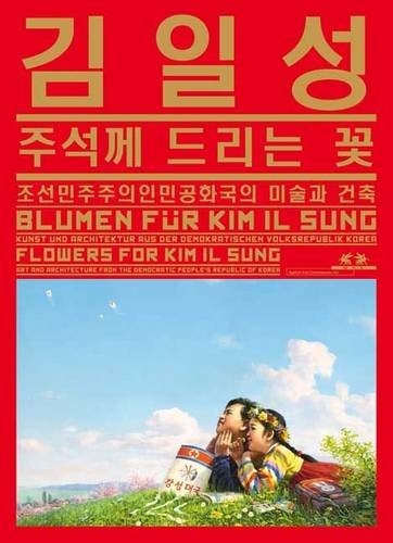 9783869841076: Flowers for Kim Il Sung: Art and Architecture from the Democratic People's Republic of Korea