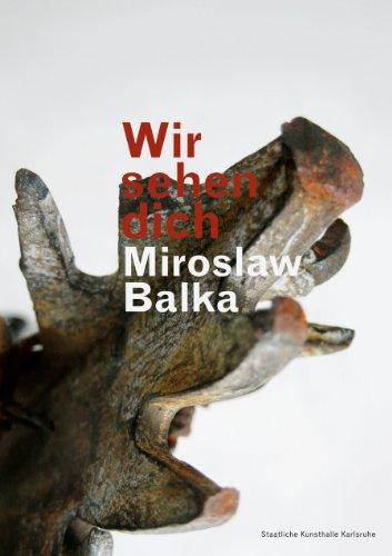 Wir sehen dich. Herausgeber: Staatliche Kunsthalle Karlsruhe, Julian Heynen. - Balka, Miroslaw