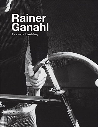 9783869843186: Rainer Ganahl: I Wanna Be Alfred Jarry