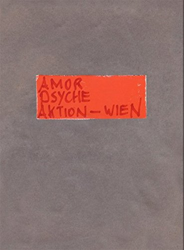 Amor Psyche Aktion: Vienna: The Feminine in: Goldblat, Karl, Parcerisas,