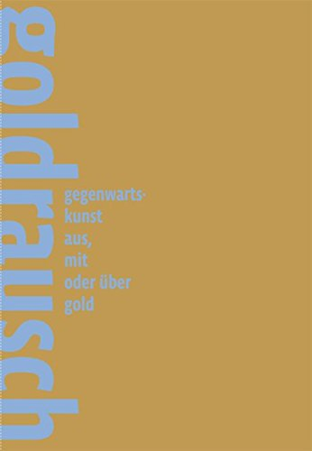 9783869843872: Gold Rush: Contemporary Art Made from, with or About Gold (English and German Edition)