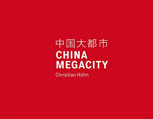 China Megacity: Christian Hohn: Photographs: Schaden, Christoph; Kraus,