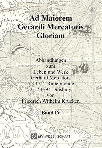 9783869914565: Ad maiorem Gerardi Mercatoris gloriam 04: Abhandlungen zum Leben und Werk Gerhard Mercators