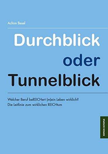 9783869916682: Durchblick oder Tunnelblick: Welcher Beruf beREICHert (m)ein Leben wirklich? Die Leitlinie zum wirklichen REICHtum