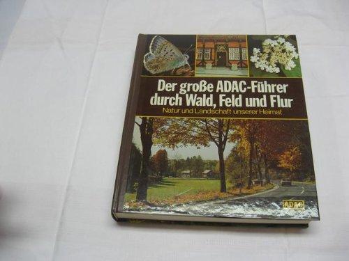 9783870031923: Der große ADAC-Führer durch Wald, Feld und Flur : Natur und Landschaft unserer Heimat.