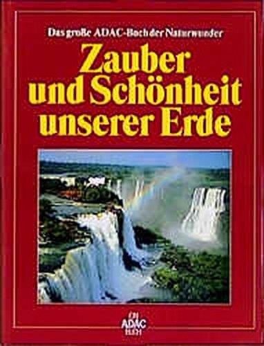 9783870036485: Zauber und Schönheit unserer Erde - Das große ADAC-Buch der Naturwunder